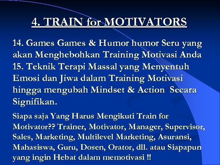 4. TRAIN for MOTIVATORS 14. Games & Humor humor Seru yang akan Menghebohkan Training