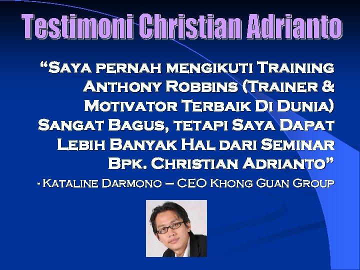 """""""Saya pernah mengikuti Training Anthony Robbins (Trainer & Motivator Terbaik Di Dunia) Sangat Bagus,"""