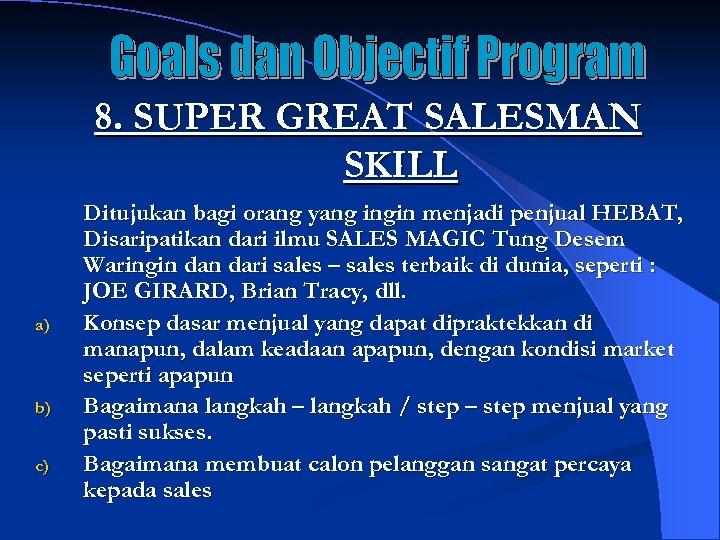 8. SUPER GREAT SALESMAN SKILL a) b) c) Ditujukan bagi orang yang ingin menjadi