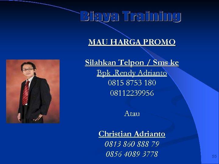 MAU HARGA PROMO Silahkan Telpon / Sms ke Bpk. Rendy Adrianto 0815 8753 180