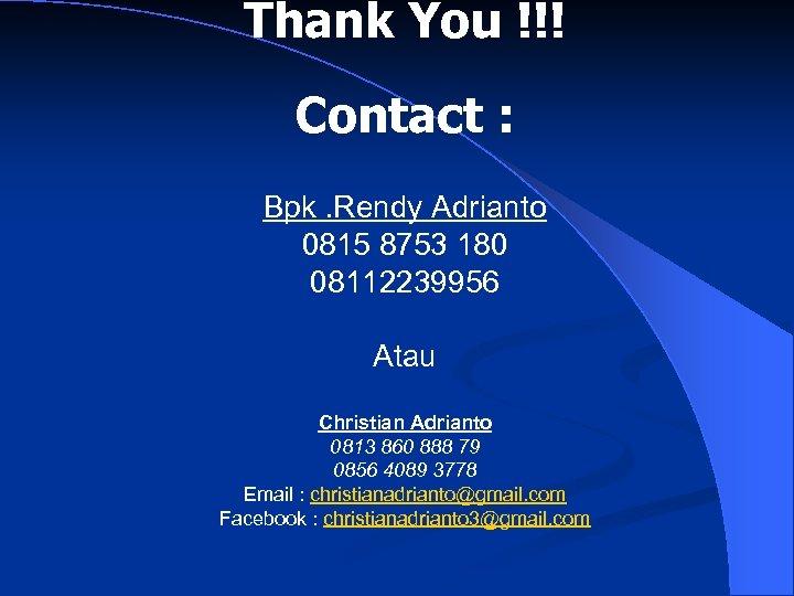 Thank You !!! Contact : Bpk. Rendy Adrianto 0815 8753 180 08112239956 Atau Christian