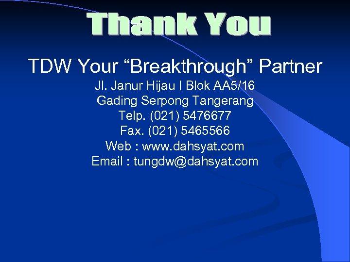 "TDW Your ""Breakthrough"" Partner Jl. Janur Hijau I Blok AA 5/16 Gading Serpong Tangerang"