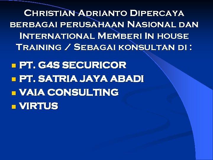 Christian Adrianto Dipercaya berbagai perusahaan Nasional dan International Memberi In house Training / Sebagai