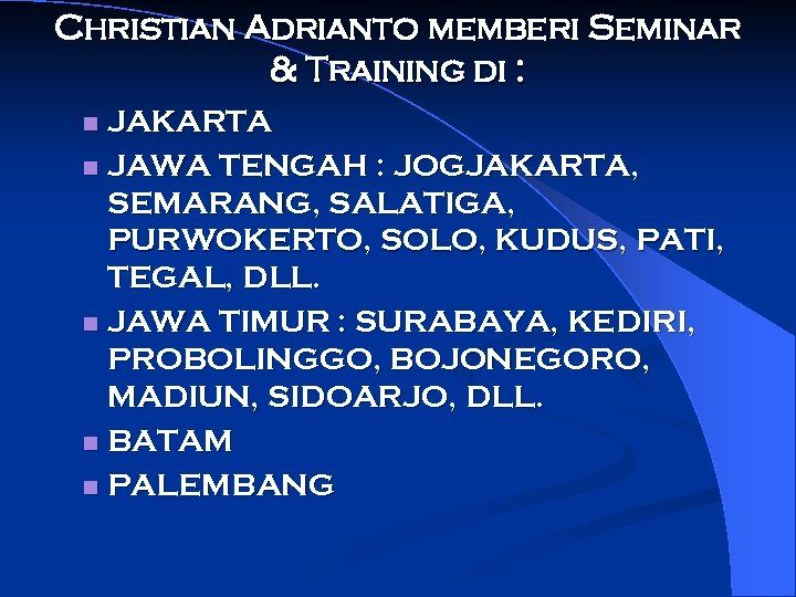 Christian Adrianto memberi Seminar & Training di : JAKARTA n JAWA TENGAH : JOGJAKARTA,