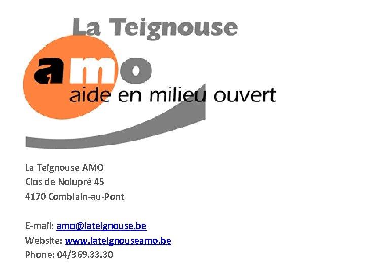 La Teignouse AMO Clos de Nolupré 45 4170 Comblain-au-Pont E-mail: amo@lateignouse. be Website: www.