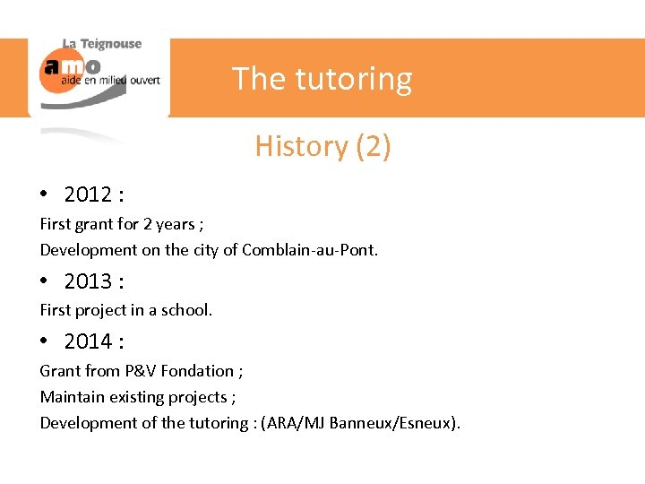 The tutoring History (2) • 2012 : First grant for 2 years ; Development