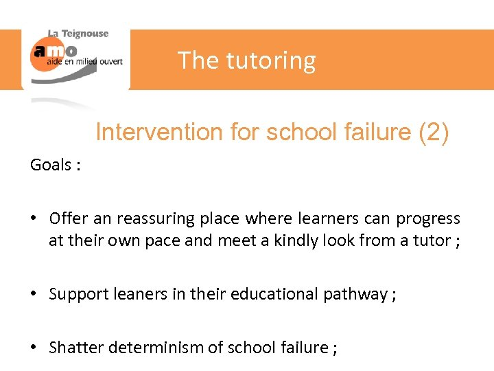 The tutoring Intervention for school failure (2) Goals : • Offer an reassuring place
