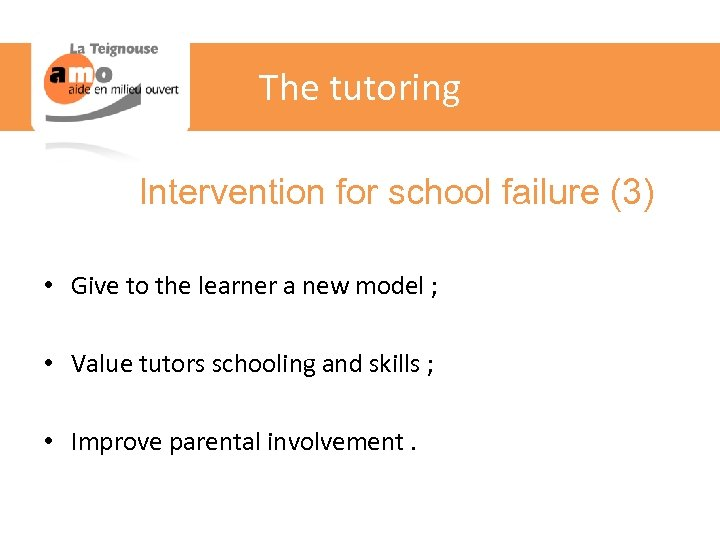 The tutoring Intervention for school failure (3) • Give to the learner a new