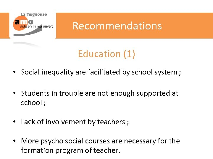 Recommendations Education (1) • Social inequality are facilitated by school system ; • Students