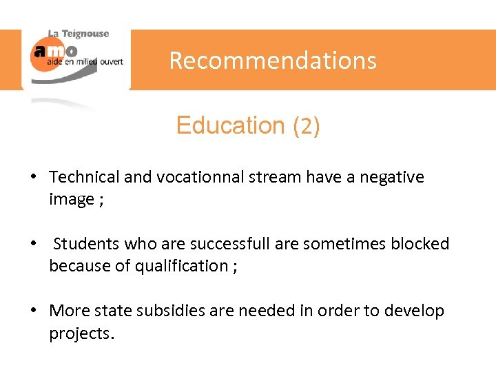 Recommendations Education (2) • Technical and vocationnal stream have a negative image ; •