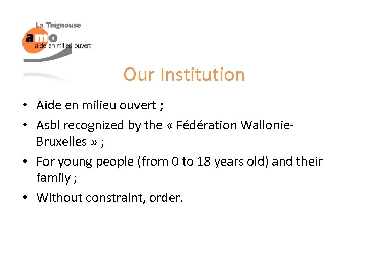 Our Institution • Aide en milieu ouvert ; • Asbl recognized by the «