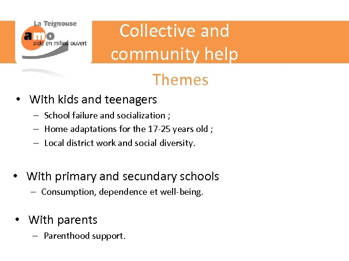 Collective and community help Themes • With kids and teenagers – School failure and