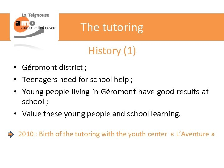 The tutoring History (1) • Géromont district ; • Teenagers need for school help