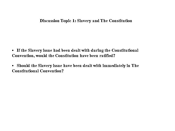 Discussion Topic 1: Slavery and The Constitution • If the Slavery issue had been