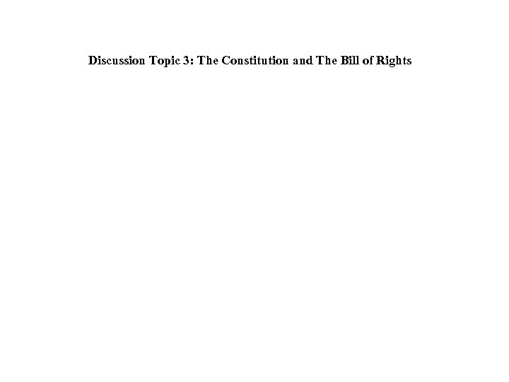 Discussion Topic 3: The Constitution and The Bill of Rights