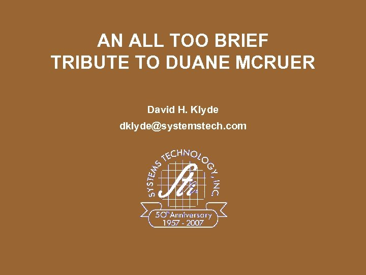 AN ALL TOO BRIEF TRIBUTE TO DUANE MCRUER David H. Klyde dklyde@systemstech. com