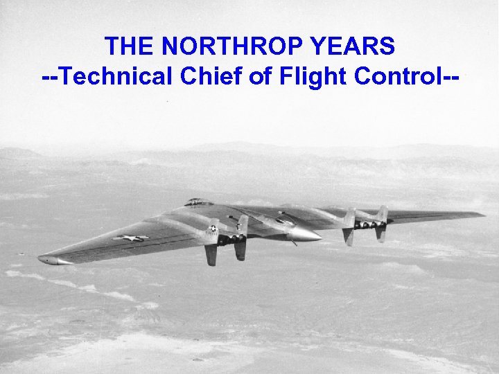 THE NORTHROP YEARS --Technical Chief of Flight Control--