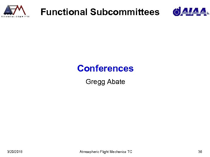 Functional Subcommittees Conferences Gregg Abate 3/20/2018 Atmospheric Flight Mechanics TC 36