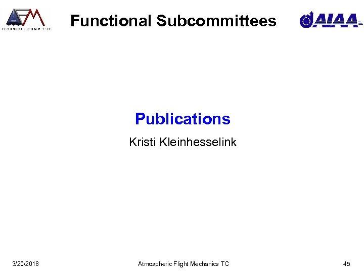 Functional Subcommittees Publications Kristi Kleinhesselink 3/20/2018 Atmospheric Flight Mechanics TC 45
