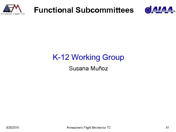 Functional Subcommittees K-12 Working Group Susana Muñoz 3/20/2018 Atmospheric Flight Mechanics TC 61
