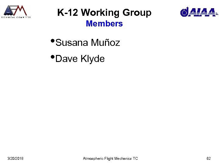 K-12 Working Group Members • Susana Muñoz • Dave Klyde 3/20/2018 Atmospheric Flight Mechanics