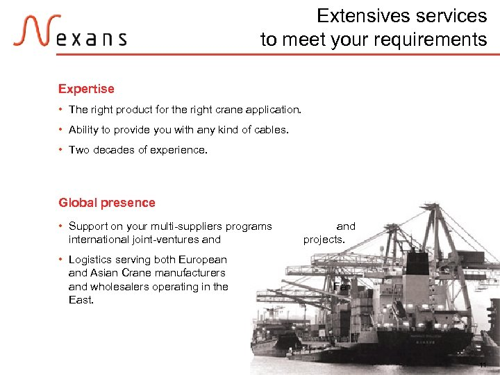 Extensives services to meet your requirements Expertise • The right product for the right