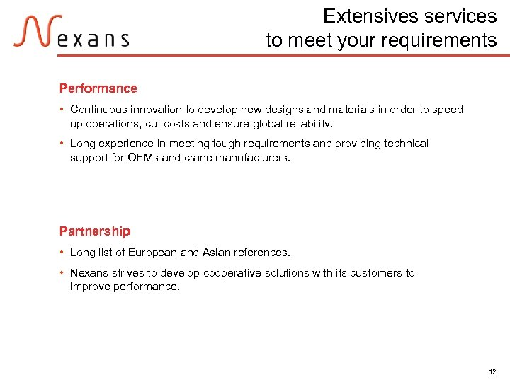 Extensives services to meet your requirements Performance • Continuous innovation to develop new designs