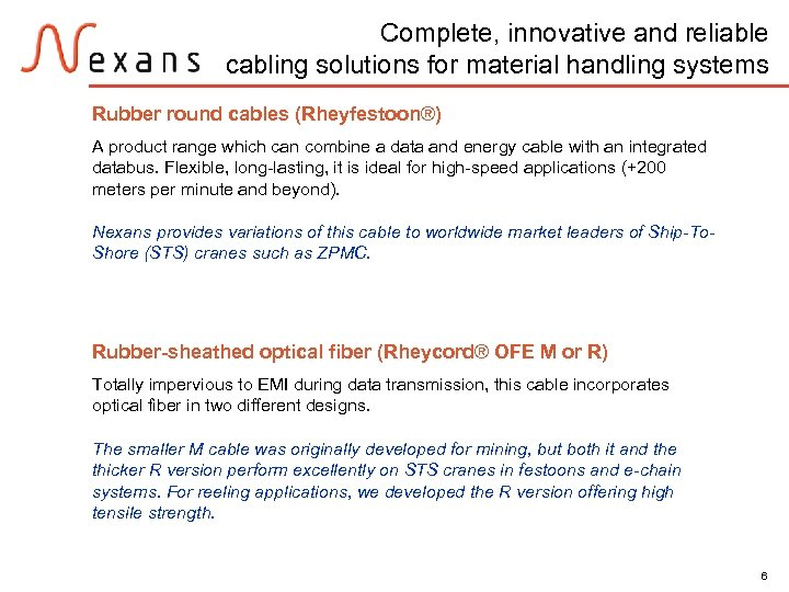 Complete, innovative and reliable cabling solutions for material handling systems Rubber round cables (Rheyfestoon®)