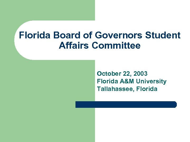 Florida Board of Governors Student Affairs Committee October 22, 2003 Florida A&M University Tallahassee,