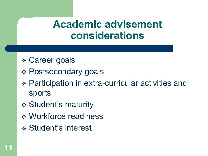 Academic advisement considerations Career goals v Postsecondary goals v Participation in extra-curricular activities and