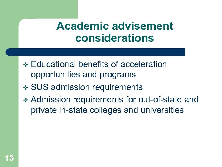 Academic advisement considerations Educational benefits of acceleration opportunities and programs v SUS admission requirements