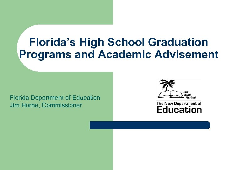Florida's High School Graduation Programs and Academic Advisement Florida Department of Education Jim Horne,