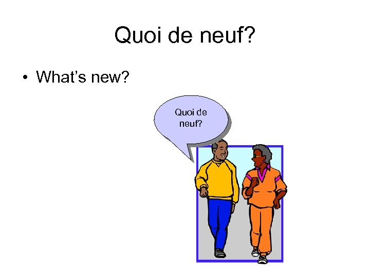 Quoi de neuf? • What's new? Quoi de neuf?