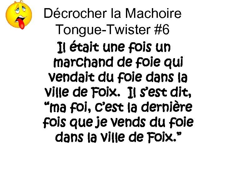 Décrocher la Machoire Tongue-Twister #6 Il était une fois un marchand de foie qui