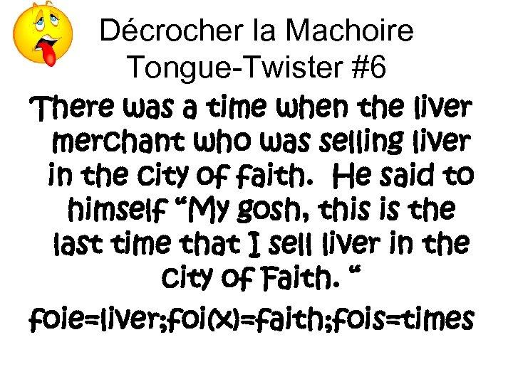Décrocher la Machoire Tongue-Twister #6 There was a time when the liver merchant who