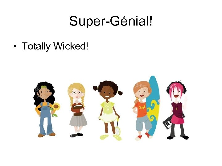 Super-Génial! • Totally Wicked!