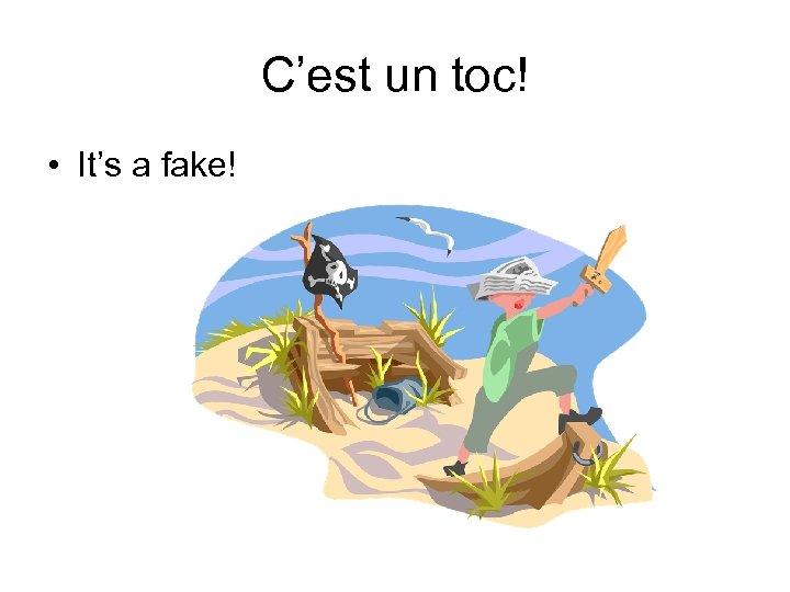 C'est un toc! • It's a fake!