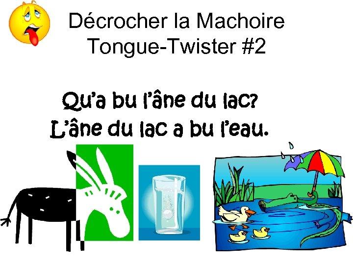 Décrocher la Machoire Tongue-Twister #2 Qu'a bu l'âne du lac? L'âne du lac a