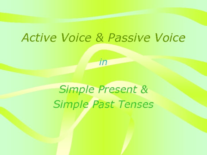 Active Voice & Passive Voice in Simple Present & Simple Past Tenses
