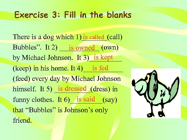 Exercise 3: Fill in the blanks is called There is a dog which 1)_______(call)