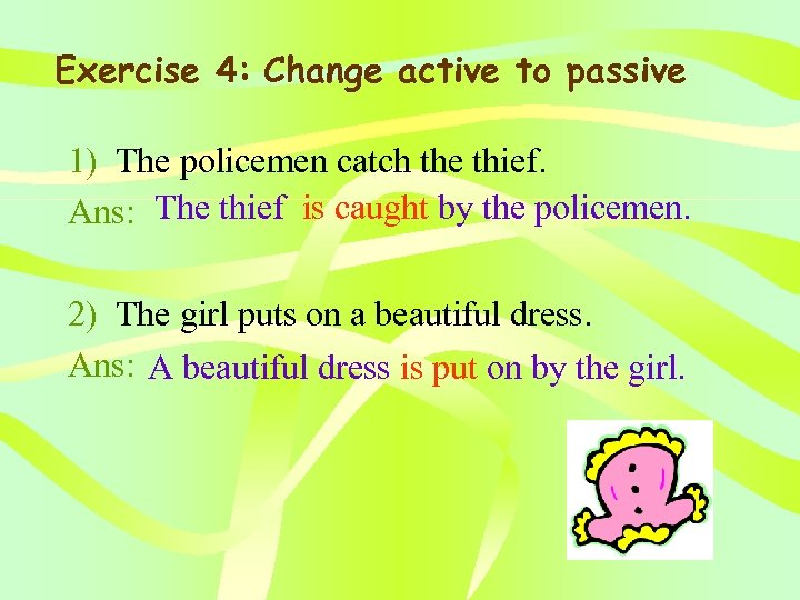 Exercise 4: Change active to passive 1) The policemen catch the thief. Ans: The