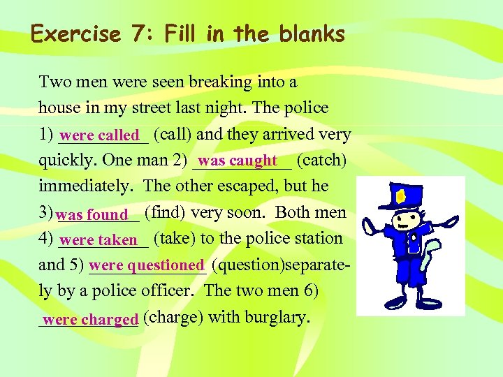 Exercise 7: Fill in the blanks Two men were seen breaking into a house