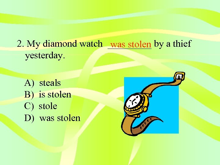 2. My diamond watch _____ by a thief was stolen yesterday. A) B) C)