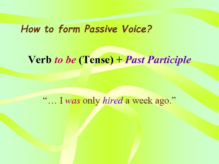 "How to form Passive Voice? Verb to be (Tense) + Past Participle ""… I"