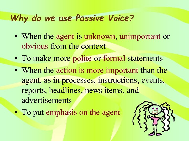 Why do we use Passive Voice? • When the agent is unknown, unimportant or