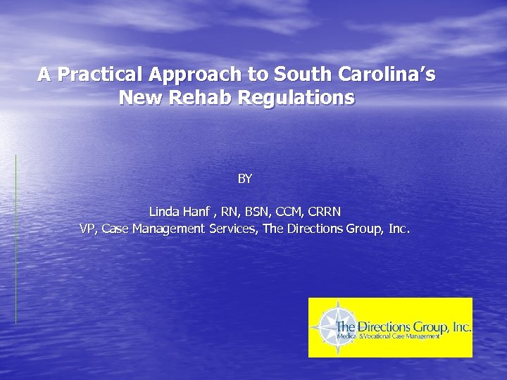 A Practical Approach to South Carolina's New Rehab Regulations BY Linda Hanf , RN,
