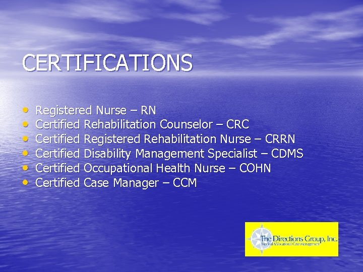 CERTIFICATIONS • • • Registered Nurse – RN Certified Rehabilitation Counselor – CRC Certified