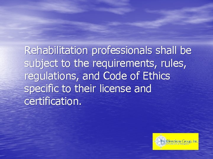 Rehabilitation professionals shall be subject to the requirements, rules, regulations, and Code of Ethics