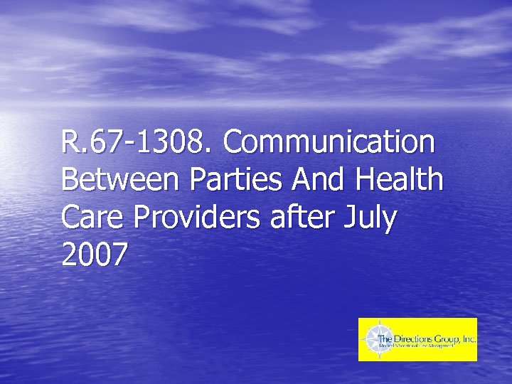 R. 67 -1308. Communication Between Parties And Health Care Providers after July 2007