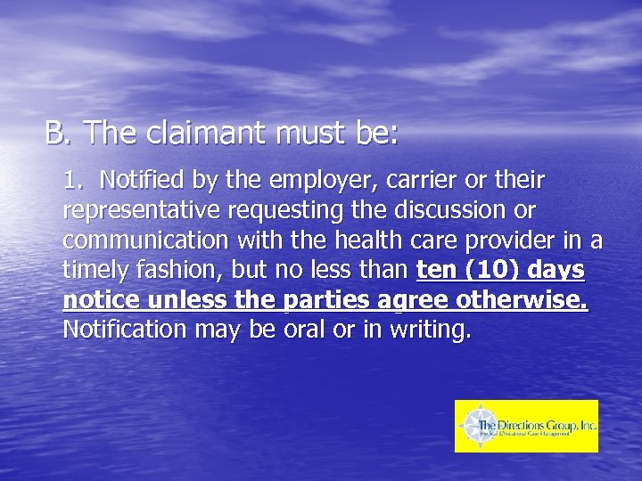 B. The claimant must be: 1. Notified by the employer, carrier or their representative